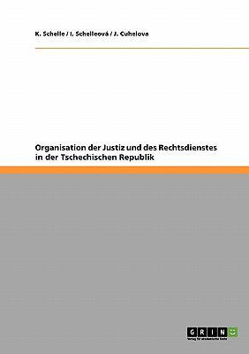 Organisation Der Justiz Und Des Rechtsdienstes in Der Tschechischen Republik 9783640406975
