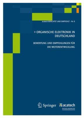 Organische Elektronik in Deutschland: Bewertung Und Empfehlungen Fur Die Weiterentwicklung (1. Auflage) 9783642204609