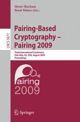 Pairing-Based Cryptography - Pairing 2009: Third International Conference Palo Alto, CA, USA, August 12-14, 2009 Proceedings 9783642032974