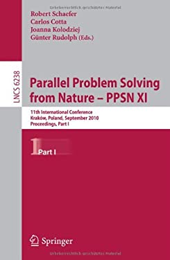 Parallel Problem Solving from Nature - PPSN XI: 11th International Conference, Krakow, Poland, September 11-15, 2010, Proceedings, Part I 9783642158438
