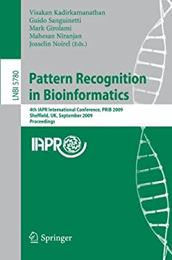 Pattern Recognition in Bioinformatics: 4th IAPR International Conference, PRIB 2009, Sheffield, UK, September 7-9, 2009 Proceedings 9783642040306
