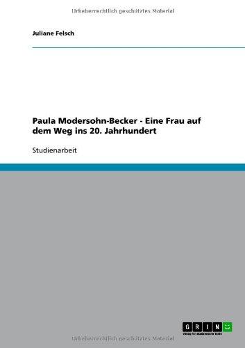 Paula Modersohn-Becker - Eine Frau Auf Dem Weg Ins 20. Jahrhundert 9783640727605