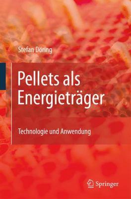 Pellets ALS Energietr Ger: Technologie Und Anwendung 9783642016233