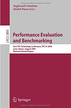 Performance Evaluation and Benchmarking: First TPC Technology Conference, TPCTC 2009, Lyon, France, August 24-28, 2009, Revised Selected Papers 9783642104237