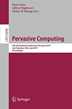 Pervasive Computing: 9th International Conference, Pervasive 2011, San Francisco, USA, June 12-15, 2011, Proceedings 9783642217258