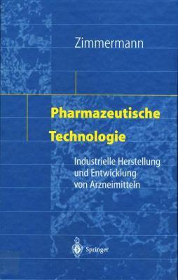 Pharmazeutische Technologie: Industrielle Herstellung Und Entwicklung Von Arzneimitteln 9783642720918