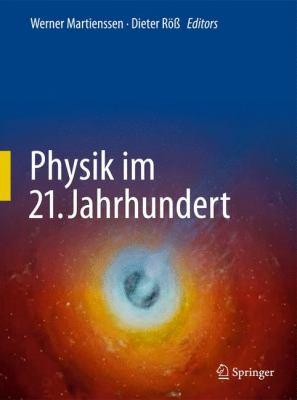Physik Im 21. Jahrhundert: Essays Zum Stand Der Physik 9783642051906
