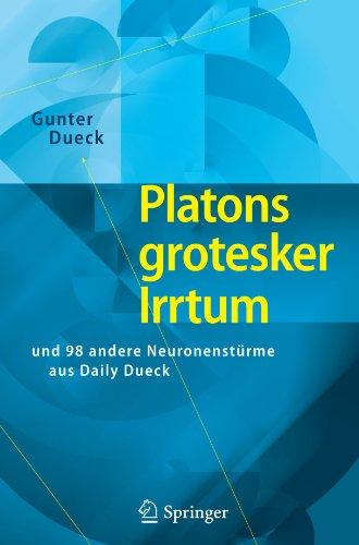 Platons Grotesker Irrtum: Und 98 Andere Neuronenst Rme Aus Daily Dueck 9783642046063