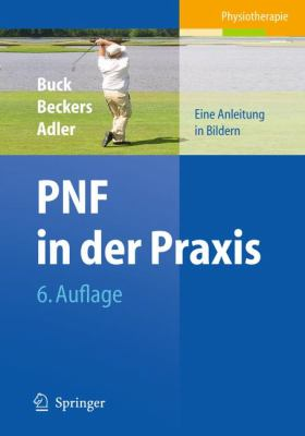 PNF in Der Praxis: Eine Anleitung in Bildern 9783642129759