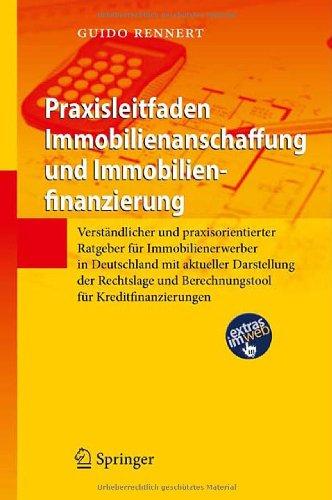 Praxisleitfaden Immobilienanschaffung Und Immobilienfinanzierung: Verst Ndlicher Und Praxisorientierter Ratgeber F R Immobilienerwerber in Deutschland 9783642226212