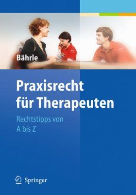 Praxisrecht Fur Therapeuten: Rechtstipps Von A Bis Z 9783642116544