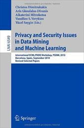 Privacy and Security Issues in Data Mining and Machine Learning: International ECML/PKDD Workshop, PSDML 2010 Barcelona, Spain, Se