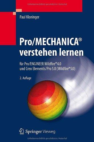Pro/Mechanica Verstehen Lernen: F R Pro/Engineer Wildfire 4.0 Und Creo Elements/Pro 5.0 (Wildfire 5.0) 9783642248405