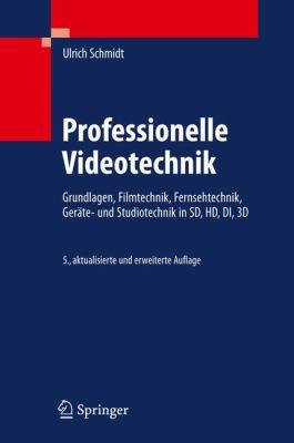 Professionelle Videotechnik: Grundlagen, Filmtechnik, Fernsehtechnik, Ger Te- Und Studiotechnik in SD, HD, Di, 3D 9783642025068
