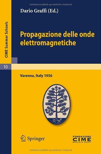 Propagazione Delle Onde Elettromagnetiche: Lectures Given at a Summer School of the Centro Internazionale Matematico Estivo (C.I.M.E.) Held in Varenna 9783642109157