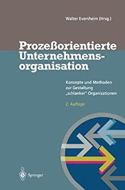 Proze Orientierte Unternehmensorganisation: Konzepte Und Methoden Zur Gestaltung Schlanker Organisationen 9783642802485