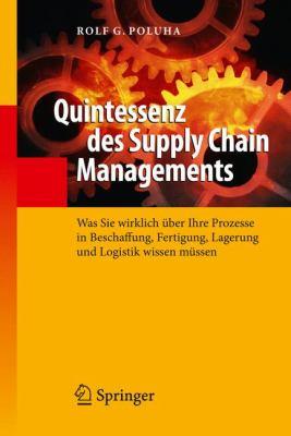 Quintessenz Des Supply Chain Managements: Was Sie Wirklich Uber Ihre Prozesse in Beschaffung, Fertigung, Lagerung Und Logistik Wissen Mussen 9783642015830