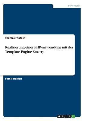 Realisierung Einer PHP-Anwendung Mit Der Template-Engine Smarty 9783640570355