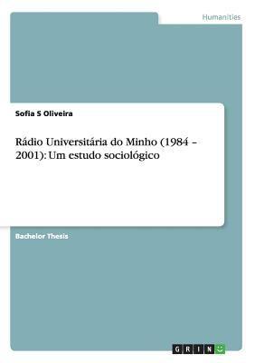 """R Dio Universit RIA Do Minho (1984 """" 2001): Um Estudo Sociol Gico"""