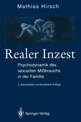 Realer Inzest: Psychodynamik Des Sexuellen Mi Brauchs in Der Familie 9783642786303