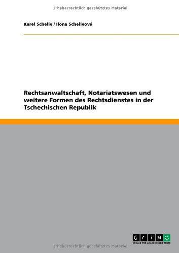 Rechtsanwaltschaft, Notariatswesen Und Weitere Formen Des Rechtsdienstes in Der Tschechischen Republik 9783640655090