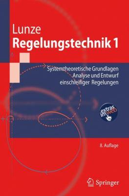Regelungstechnik 1: Systemtheoretische Grundlagen, Analyse Und Entwurf Einschleifiger Regelungen