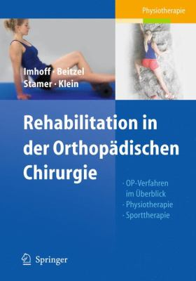 Rehabilitationskonzepte in Der Orthopadischen Chirurgie: Op-Verfahren Im Berblick, Physiotherapie, Sporttherapie 9783642132759