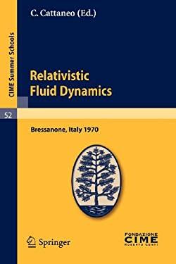 Relativistic Fluid Dynamics: Lectures Given at a Summer School of the Centro Internazionale Matematico Estivo (C.I.M.E.) Held in Bressanone (Bolzan 9783642110979