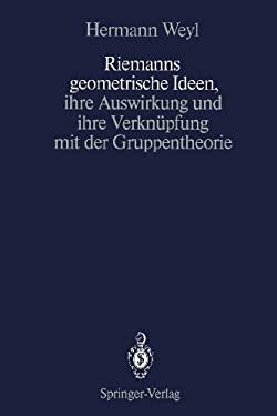 Riemanns Geometrische Ideen, Ihre Auswirkung Und Ihre Verkn Pfung Mit Der Gruppentheorie 9783642738715