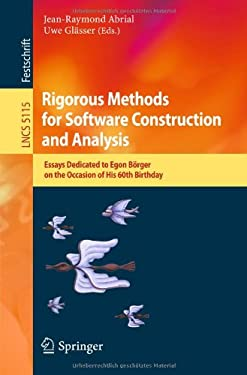 Rigorous Methods for Software Construction and Analysis: Essays Dedicated to Egon Borger on the Occasion of His 60th Birthday 9783642114465