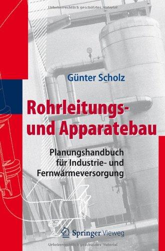 Rohrleitungs- Und Apparatebau: Planungshandbuch F R Industrie- Und Fernw Rmeversorgung 9783642254246