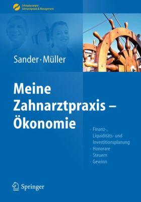 Sander/M Ller, Meine Zahnarztpraxis Konomie: Finanz-, Liquidit Ts- Und Investitionsplanung, Honorare, Steuern, Gewinn 9783642249914