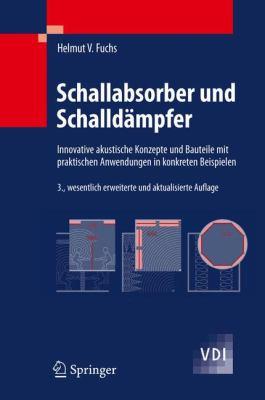 Schallabsorber Und Schalldampfer: Innovative Akustische Konzepte Und Bauteile Mit Praktischen Anwendungen In Konkreten Beispielen 9783642014123