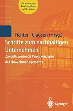 Schritte Zum Nachhaltigen Unternehmen: Zukunftsweisende Praxiskonzepte Des Umweltmanagements 9783642720017