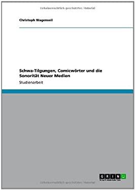 Schwa-Tilgungen, Comicw Rter Und Die Sonorit T Neuer Medien 9783640894376