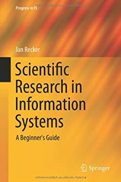 Scientific Research in Information Systems: A Beginner's Guide 9783642300479