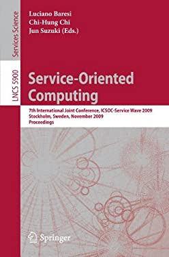 Service-Oriented Computing: 7th International Joint Conference, ICSOC-ServiceWave 2009, Stockholm, Sweden, November 24-27, 2009, Proceedings 9783642103827