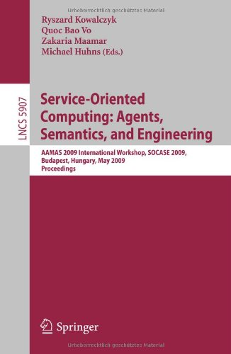 Service-Oriented Computing: Agents, Semantics, and Engineering: AAMAS 2009 International Workshop, SOCASE 2009, Budapest, Hungary, May 11, 2009, Proce 9783642107382