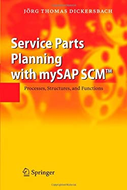 Service Parts Planning with Mysap Scm: Processes, Structures, and Functions 9783642069116