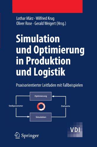 Simulation Und Optimierung in Produktion Und Logistik: Praxisorientierter Leitfaden Mit Fallbeispielen 9783642145353
