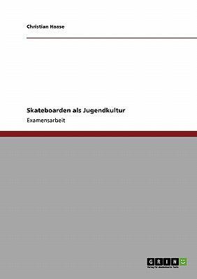 Skateboarden ALS Jugendkultur 9783640408221