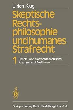 Skeptische Rechtsphilosophie Und Humanes Strafrecht: Band 1 Rechts- Und Staatsphilosophische Analysen Und Positionen 9783642682797