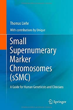 Small Supernumerary Marker Chromosomes (sSMC): A Guide for Human Geneticists and Clinicians 9783642207655