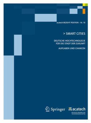 Smart Cities: Deutsche Hochtechnologie Fur Die Stadt Der Zukunft - Aufgaben Und Chancen (1. Auflage) 9783642207358