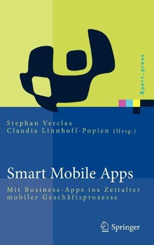 Smart Mobile Apps: Mit Business-Apps Ins Zeitalter Mobiler Gesch Ftsprozesse 9783642222580