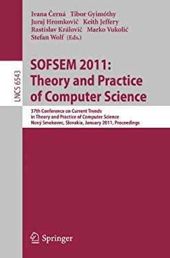 Sofsem 2011: Theory and Practice of Computer Science: 37th Conference on Current Trends in Theory and Practice of Computer Science, Nov Smokovec, Slov 9783642183805