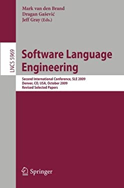 Software Language Engineering: Second International Conference, SLE 2009, Denver, CO, USA, October 5-6, 2009, Revised Selected Papers 9783642121067