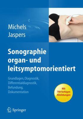 Sonographie Organ und Leitsymptomorientiert: Grundlagen, Diagnostik, Differentialdiagnostik, Befundung, Dokumentation 9783642203862