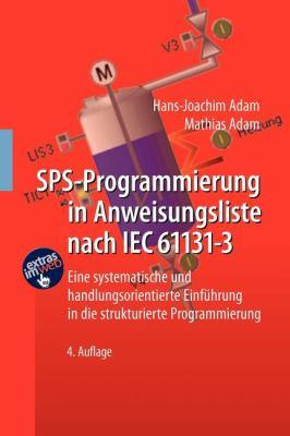 Sps-Programmierung in Anweisungsliste Nach Iec 61131-3: Eine Systematische Und Handlungsorientierte Einf Hrung in Die Strukturierte Programmierung