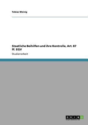 Staatliche Beihilfen Und Ihre Kontrolle, Art. 87 Ff. Egv 9783640714834